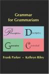Grammar for Grammarians : Prescriptive, Descriptive, Generative, Contextual - Frank Parker, Kathryn Riley