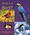 What Is a Bird? (Animal Kingdom) - Lola M. Schaefer
