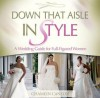 Down That Aisle in Style!: A Wedding Guide for Full-Figured Women - Chamein Canton