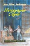 Newspaper Caper - Max Elliot Anderson