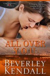 All Over You (Unforgettable You, #1.5) - Beverley Kendall