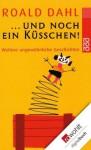 ...und noch ein Küsschen!: Weitere ungewöhnliche Geschichten - Roald Dahl, Hans-Heinrich Wellmann