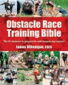 Obstacle Race Training Bible: The #1 Resource to Prepare for and Conquer Any Course! - James Villepigue