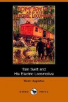 Tom Swift and His Electric Locomotive, or, Two Miles a Minute on the Rails - Victor Appleton