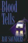 Blood Tells: A Thriller - Raymond Saunders