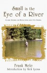 Small in the Eye of a River - Frank Mele, Nick Lyons