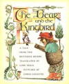 The Bear And The Kingbird: A Tale From The Brothers Grimm - Jacob Grimm, Wilhelm Grimm, Lore Segal, Chris Conover