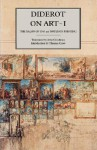 Diderot on Art, Volume I: The Salon of 1765 and Notes on Painting - Denis Diderot