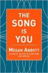 The Song Is You: A Novel - Megan Abbott