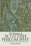 The Tradition of Scottish Philosophy: A New Perspective on the Enlightenment - Alexander Broadie