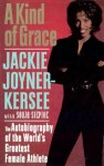 A Kind of Grace: The Autobiography of the World's Greatest Female Athlete - Jackie Joyner-Kersee