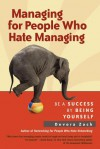 Managing for People Who Hate Managing: Be a Success By Being Yourself - Devora Zack