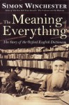 The Meaning Of Everything (The Meaning Of Everything: The Story Of The Oxford English Dictionary) - Simon Winchester