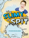 The Slimy Book of Spit - Connie Colwell Miller