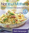 Not Your Mother's Slow Cooker Recipes for Two - Beth Hensperger