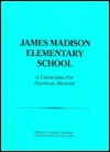 Curriculum for American Students: James Madison Elementary School - William J. Bennett