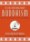 Tell Me Something about Buddhism: Questions and Answers for the Curious Beginner - Zenju Earthlyn Manuel, Thích Nhất Hạnh