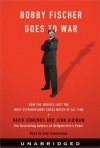 Bobby Fischer Goes to War: How the Soviets Lost the Most Extraordinary Chess Match of All Time - David Edmonds, John Eidinow, Sam Tsoutsouvas