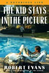 The Kid Stays In The Picture: A Hollywood Life - Robert Evans