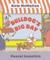 Bulldog's Big Day - Kate McMullan, Pascal Lemaitre