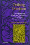 Defining Dominion: The Discourses of Magic and Witchcraft in Early Modern France and Germany - Gerhild Scholz Williams