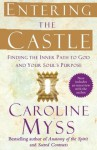 Entering the Castle: Finding the Inner Path to God and Your Soul's Purpose - Caroline Myss