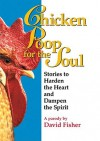 Chicken Poop for the Soul: Stories to Harden the Heart and Dampen the Spirit - David Fisher