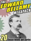 The Edward Bellamy Megapack - Edward Bellamy