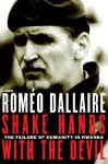 Shake Hands With the Devil: The Failure of Humanity in Rwanda - Roméo Dallaire, Brent Beardsley