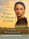 When the Heart Cries (Sisters of the Quilt, Book 1) - Cindy Woodsmall