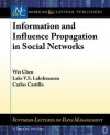 Information and Influence Propagation in Social Networks - Wei Chen, Carlos Castillo, Laks V.S. Lakshmanan