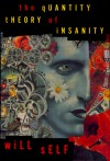 The Quantity Theory of Insanity: Together with Five Supporting Propositions - Will Self
