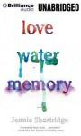Love Water Memory - Jennie Shortridge, Angela Dawe
