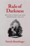 Rule of Darkness: British Literature and Imperialism, 1830-1914 - Patrick Brantlinger