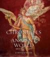 Chronicles of the Ancient World: 3500 BC - AD 476 - John Haywood