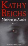 Meurtres en Acadie (Temperence Brennan #10) - Kathy Reichs, Viviane Mikhalkov