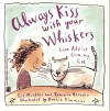 Always Kiss With Your Whiskers - Elizabeth Nickles, Bonnie Timmons, Tamara Asseyev