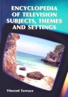 Encyclopedia of Television Subjects, Themes and Settings - Vincent Terrace