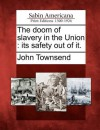 The Doom of Slavery in the Union: Its Safety Out of It. - John Townsend