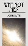 Why Not Me? - John Austin