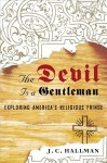 The Devil Is a Gentleman: Exploring America's Religious Fringe - J.C. Hallman