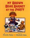 My Brown Bear Barney at the Party - Dorothy Butler, Elizabeth Fuller