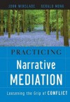 Practicing Narrative Mediation: Loosening the Grip of Conflict - Gerald Monk