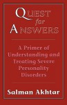 Quest for Answers: A Primer of Understanding and Treating Severe Personality Disorders - Salman Akhtar