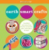 Earth Smart Crafts: Transform Toss-Away Items Into Fun Accessories, Gifts, Room Decor & More! - Carrie Anton