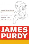 James Purdy: Selected Plays - James Purdy