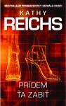 Prídem ťa zabiť (Temperance Brennanová, #1) - Kathy Reichs, Tamara Chovanová, Hana Polievková