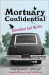 Mortuary Confidential: Undertakers Spill the Dirt - Todd Harra, Todd Harra