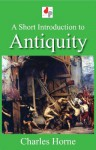 A Short Introduction to Antiquity - Charles Horne