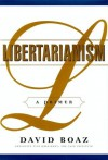 Libertarianism: A Primer - David Boaz